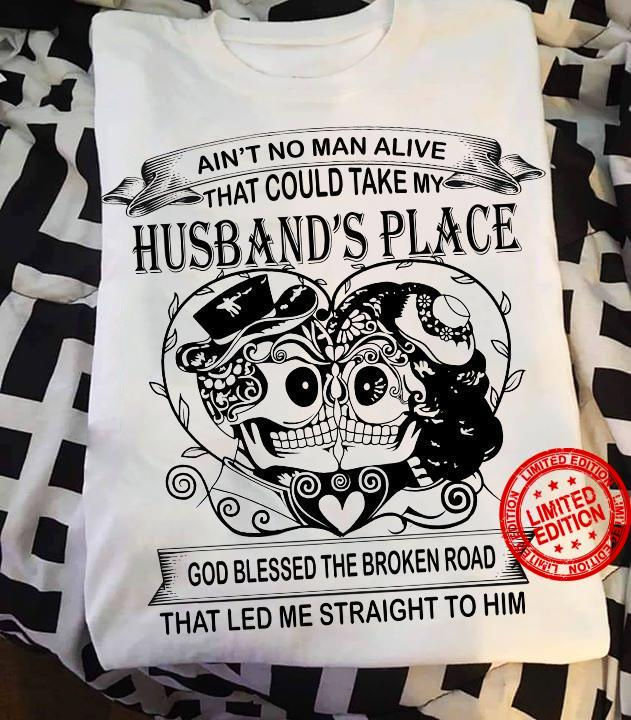 Ain't No Man Alive That Could Take My Husband's Place God Bless The Broken Road That Led Me Straight To Him Shirt