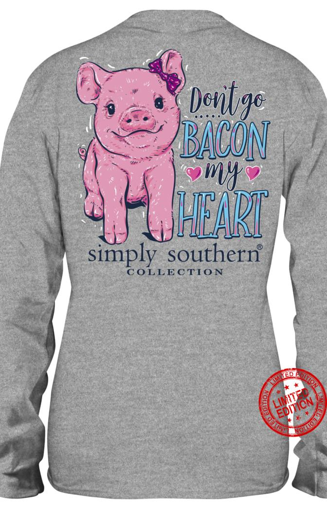 Don't Go Bacon My Heart Simply Southern Collection Shirt
