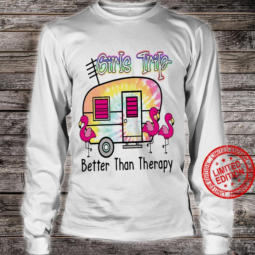 Girls Trip Better Than Therapy Shirt long sleeved