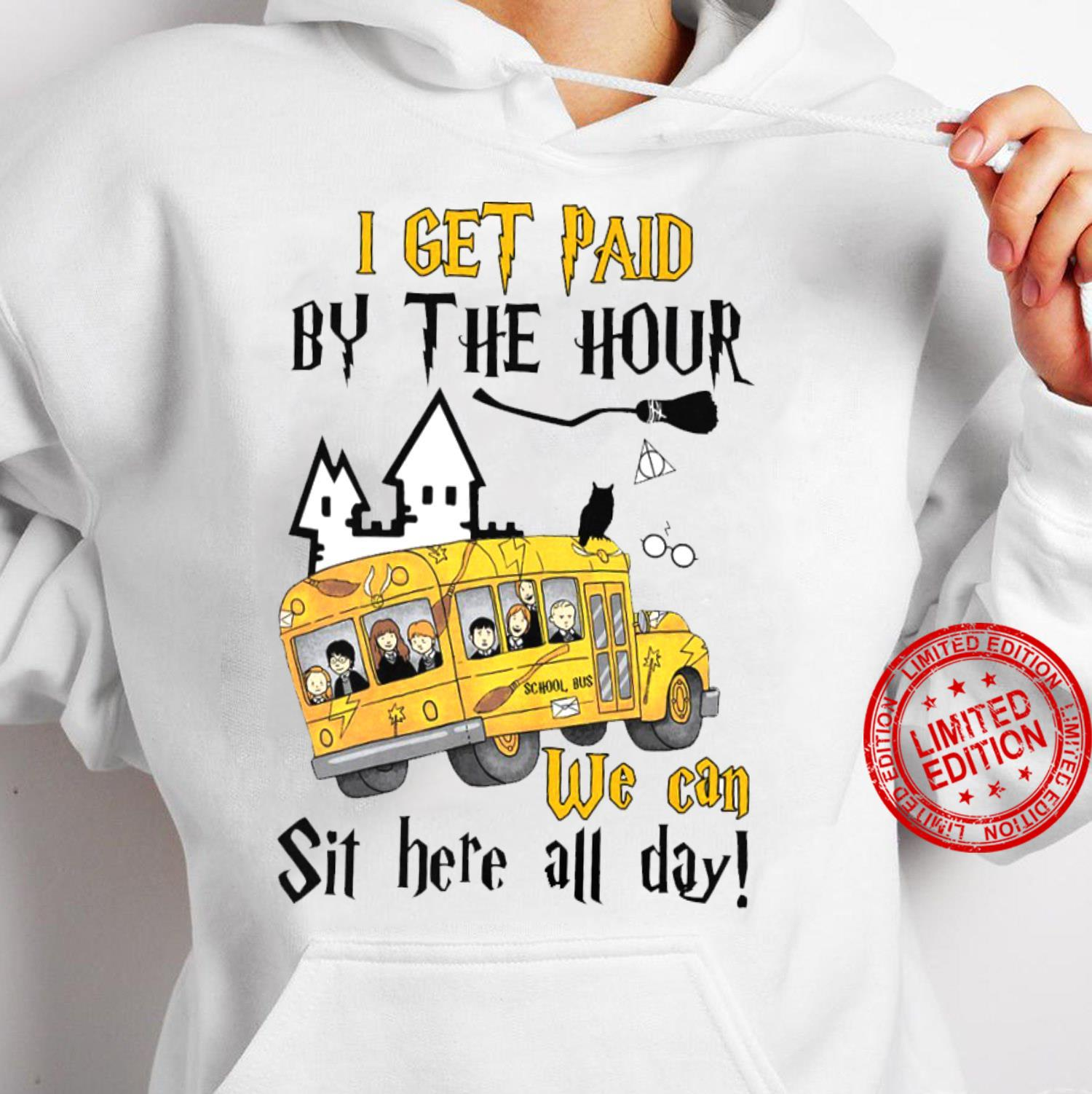 I Get Paid By The Hour We Can Sit Here All Day Shirt hoodie