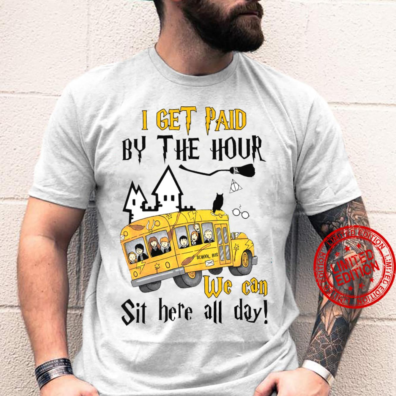 I Get Paid By The Hour We Can Sit Here All Day Shirt unisex