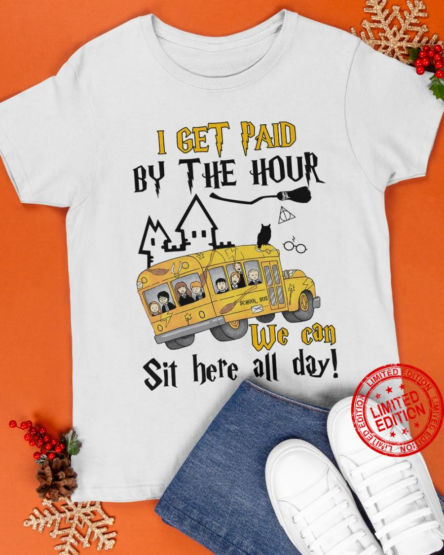 I Get Paid By The Hour We Can Sit Here All Day Shirt