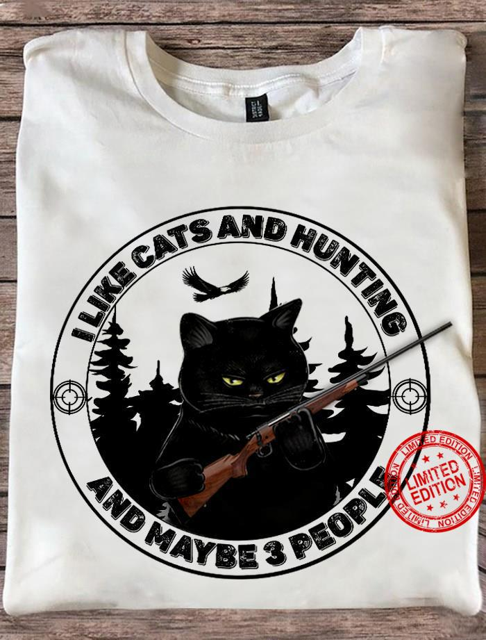 I Like Cats And Hunting And Maybe 3 People Shirt