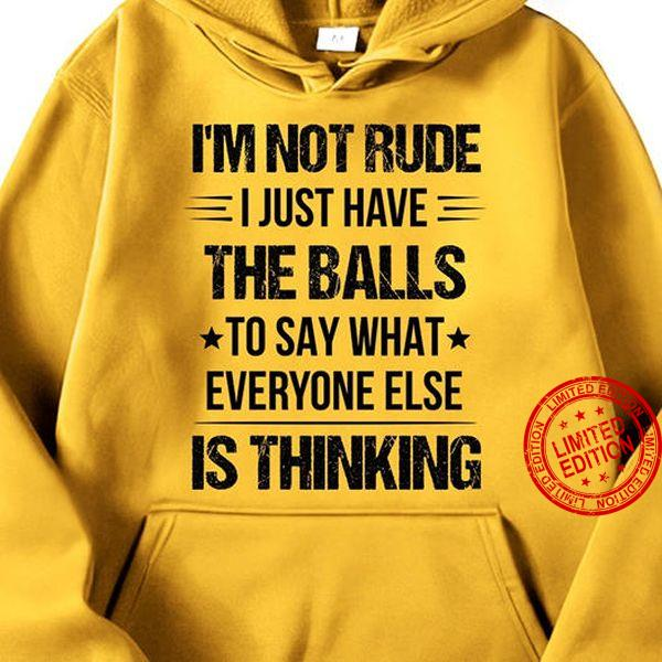 I'm Not Rude I Just Have The Balls So Say What Everyone Else Is Thinking Shirt