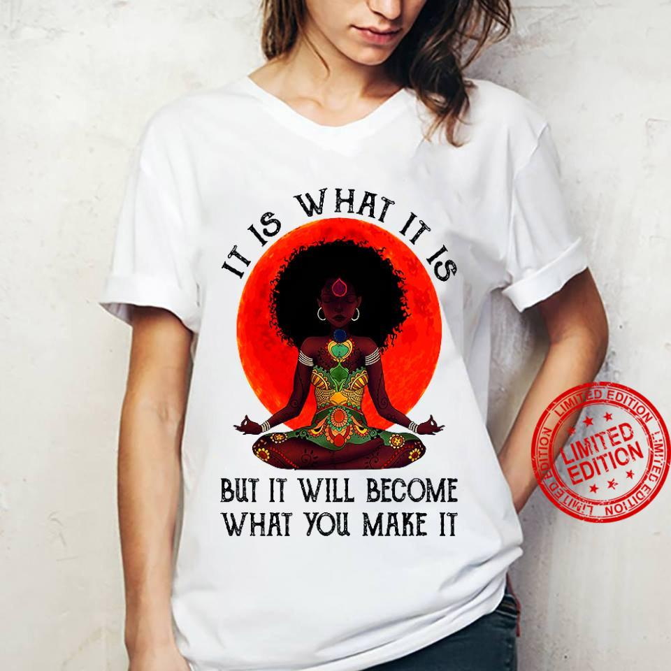 It Is What It Is But It Will Become What You Make It Shirt ladies tee