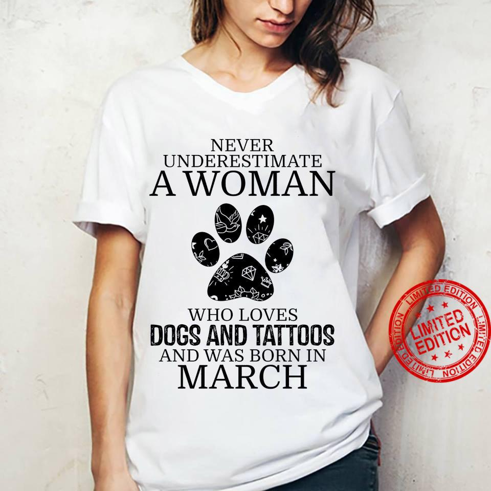 Never Underestimate A Woman Who Loves Dogs And Tattoos And Was Born In March Shirt ladies tee