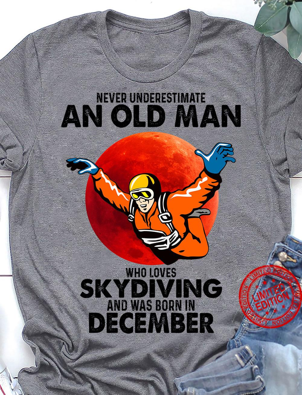 Never Underestimate An Old Man Who Loves Skydiving And Was Born In December Shirt