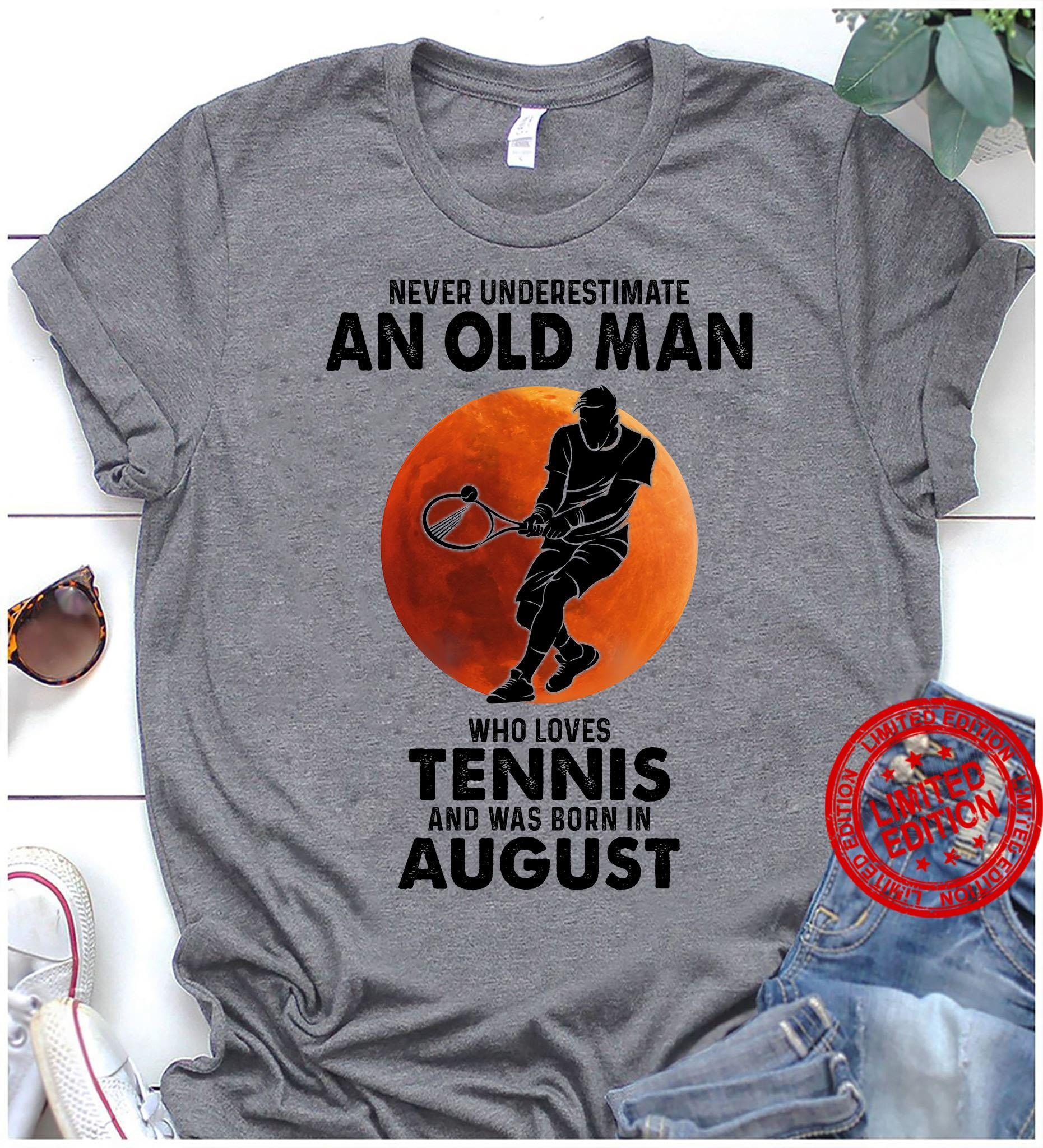 Never Underestimate An Old Man Who Loves Tennis And Was Born In August Shirt