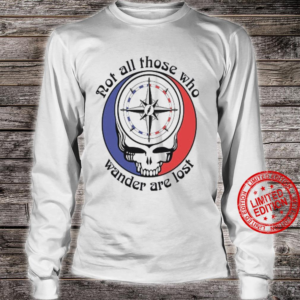 Not All Those Who Wander Are Lost Shirt long sleeved
