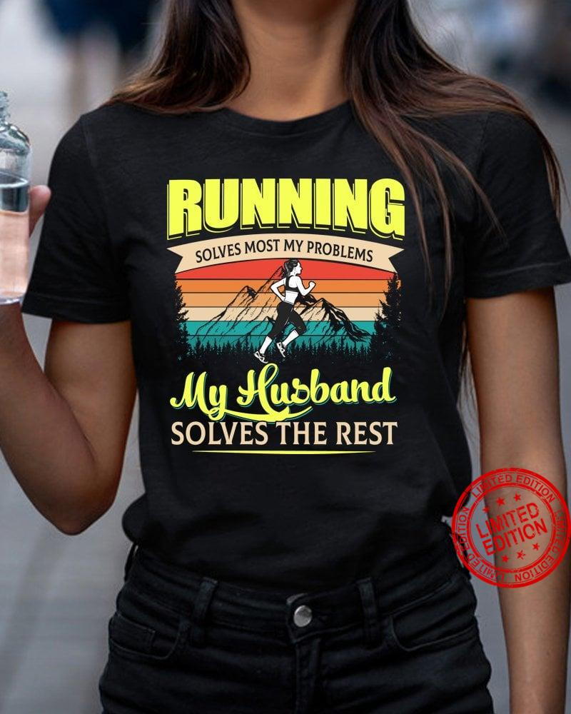 Running Solves Most Of My Problems My Husband Solves The Rest Black Shirt