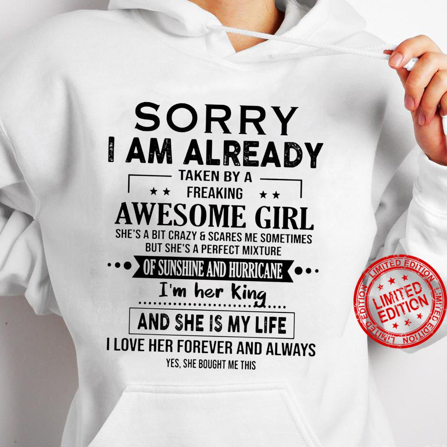 Sorry I Am Already Taken By A Freaking Awesome Girl She's A Bit Crazy Scares Me Sometimes I'm Her King Shirt hoodie