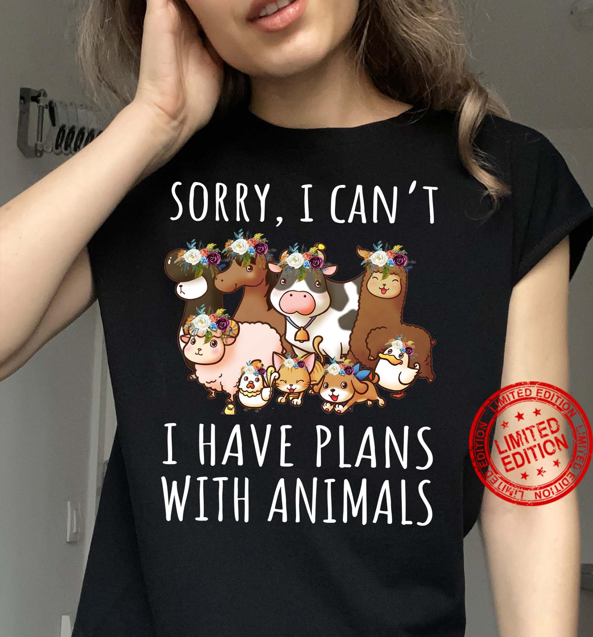 Sorry I Can't I Have Plans With Animals Shirt