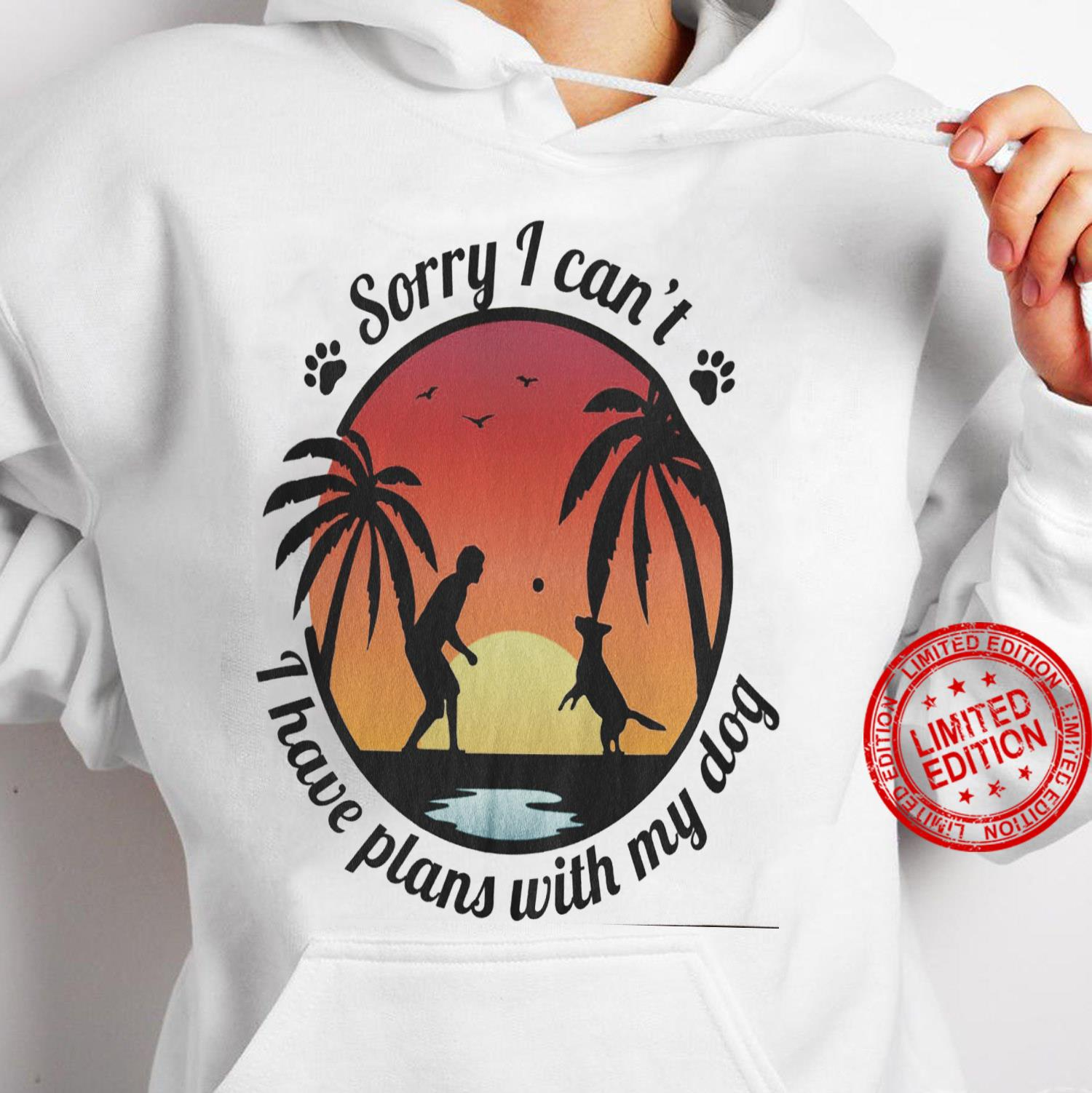 Sorry I Can't I Have Plans With My Dog Shirt hoodie