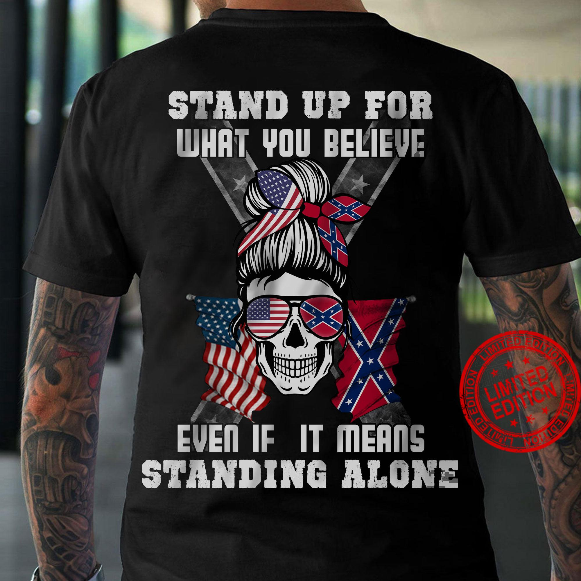Stand Up For What You Believe Even If It Means Standing Alone Shirt