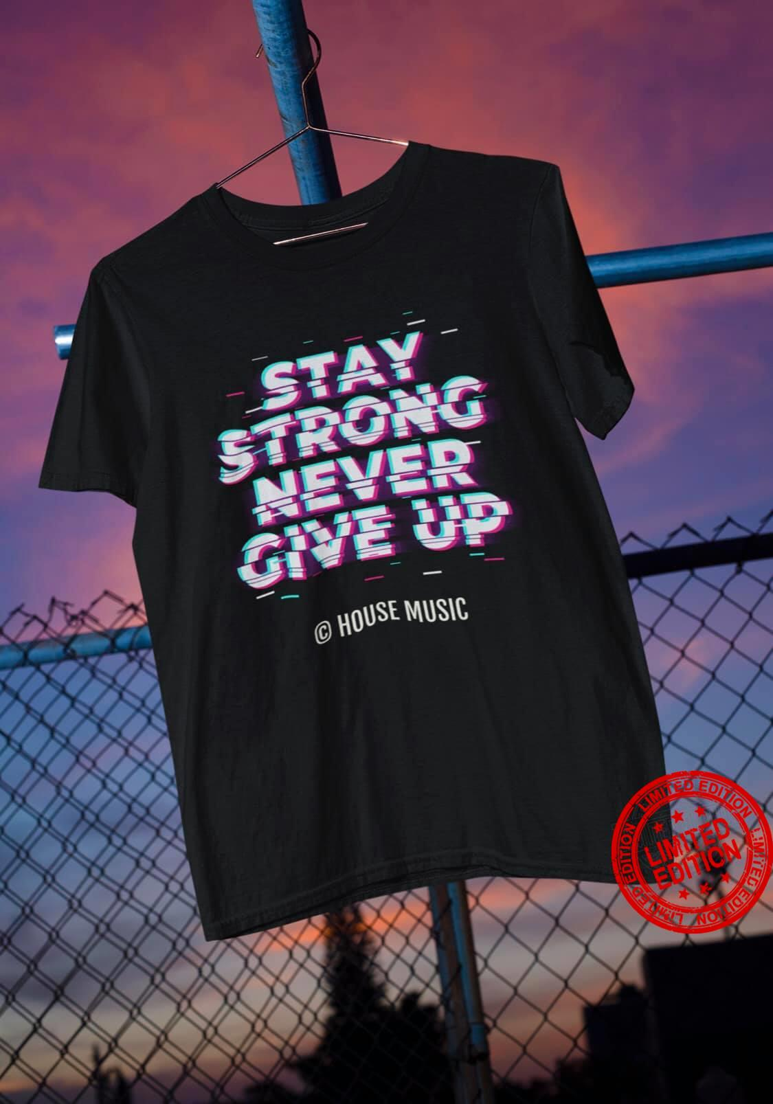 Stay Strong Never Give Up Shirt
