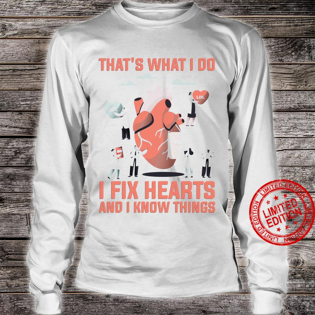 That's What I Do I Fix Hearts And I Know Things Shirt long sleeved