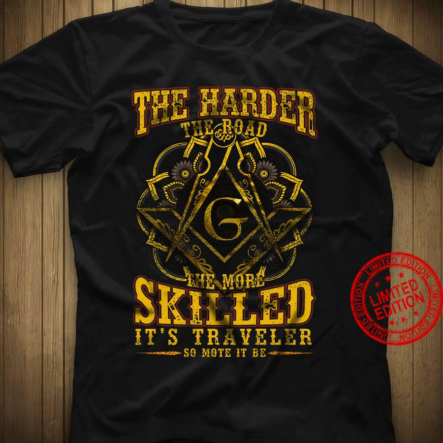 The Harder The Road The More Skilled It's Traveler So Mote It Be Shirt