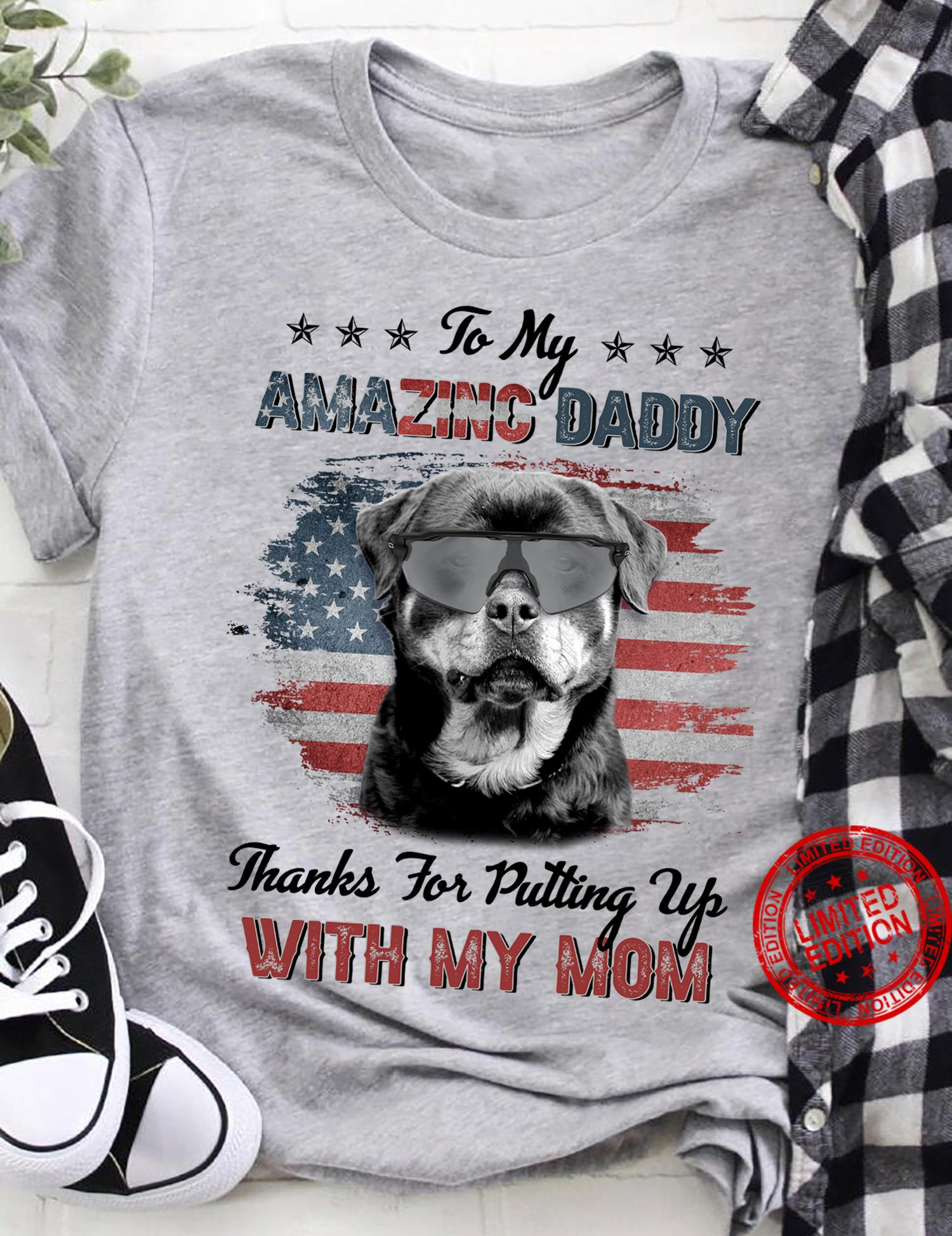 To My Amazing Daddy Thanks For Putting Up With My Mom Shirt