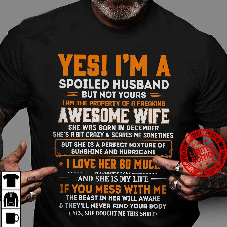 Yes I'm A Spoiled Husband But Not Yours I Am The Property Of A Freaking Awesome Wife She Was Born In December Shirt