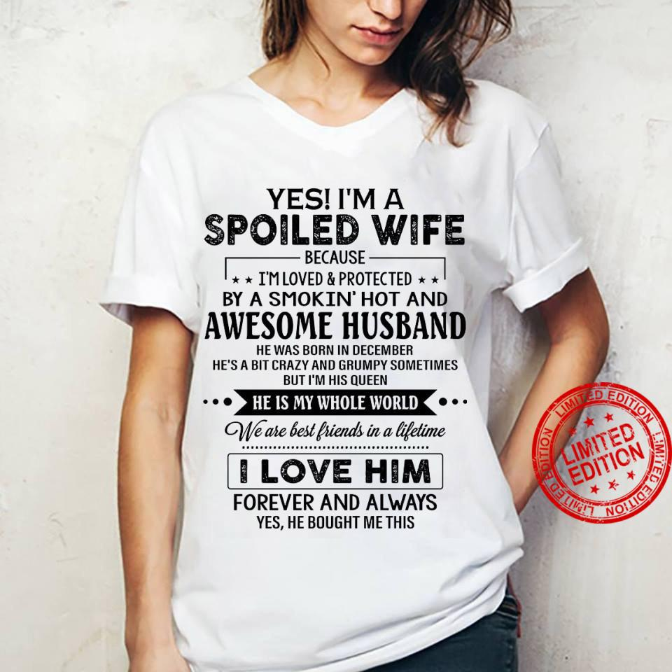Yes I'm A Spoiled Wife Because I'm Loved Protected By A Smokin Hot And Awesome Husband He Was Born In December I Love Him Shirt ladies tee