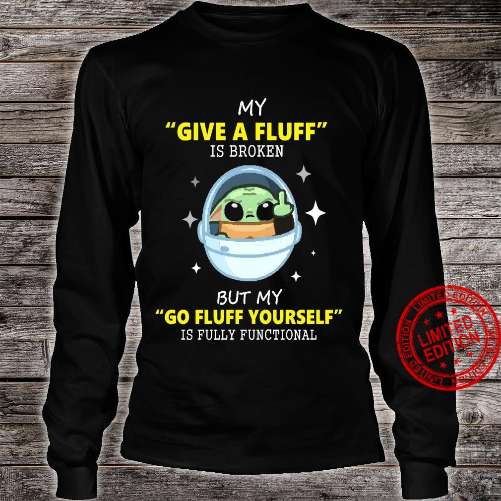 Yoda My Give A Fluff Is Broken But My Go Fluff Yourself Is Fully Functional Shirt long sleeved
