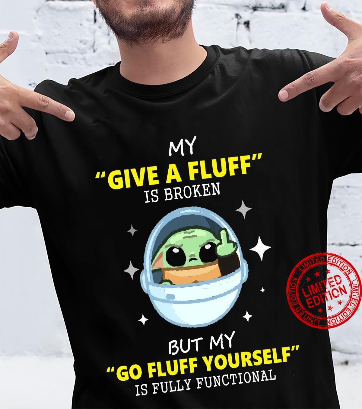 Yoda My Give A Fluff Is Broken But My Go Fluff Yourself Is Fully Functional Shirt unisex