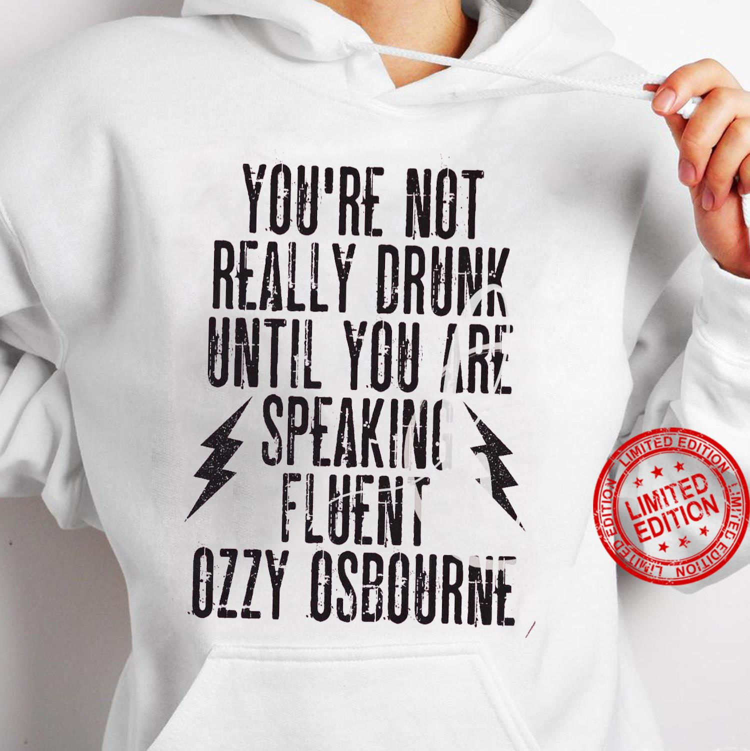 You're Not Really Drunk Until You Are Speaking Fluent Ozzy Osbourne Shirt hoodie