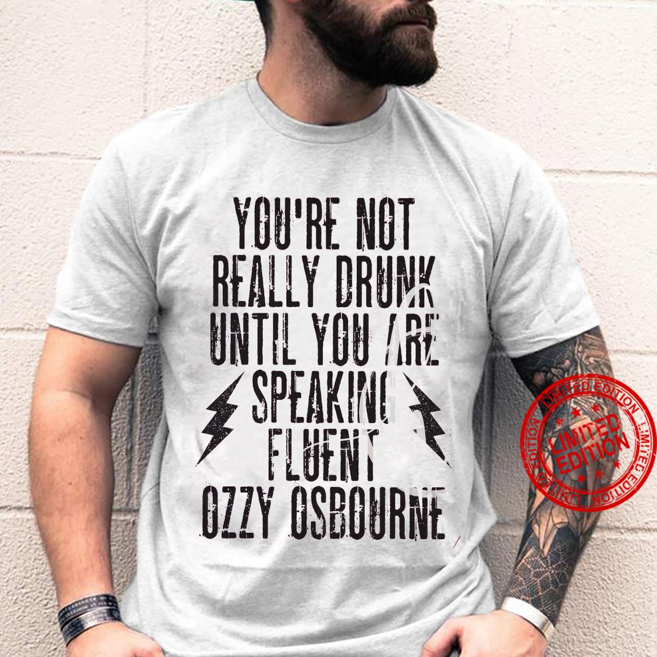 You're Not Really Drunk Until You Are Speaking Fluent Ozzy Osbourne Shirt unisex