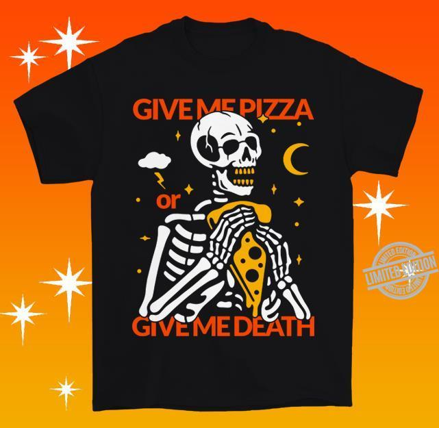 Give Me Pizza Or Give Me Death Shirt