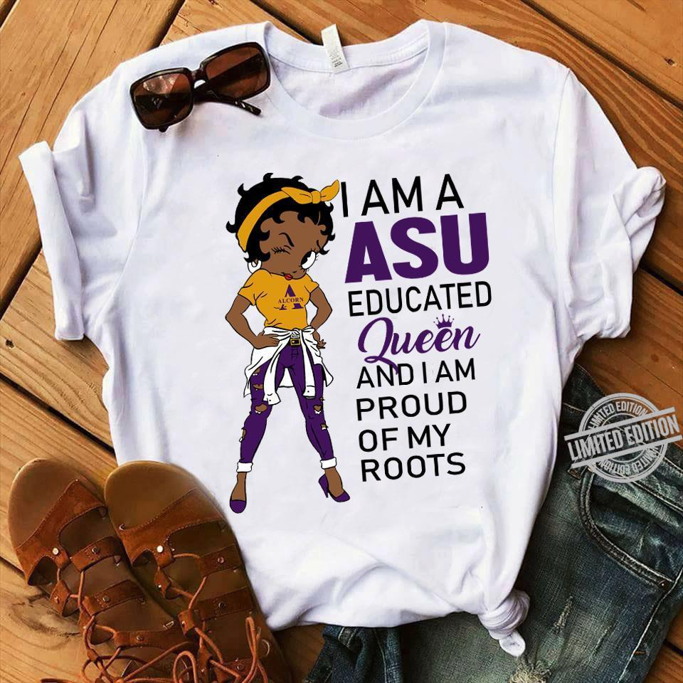 I Am A ASU Educated Queen And I Am Proud Of My Roots Shirt