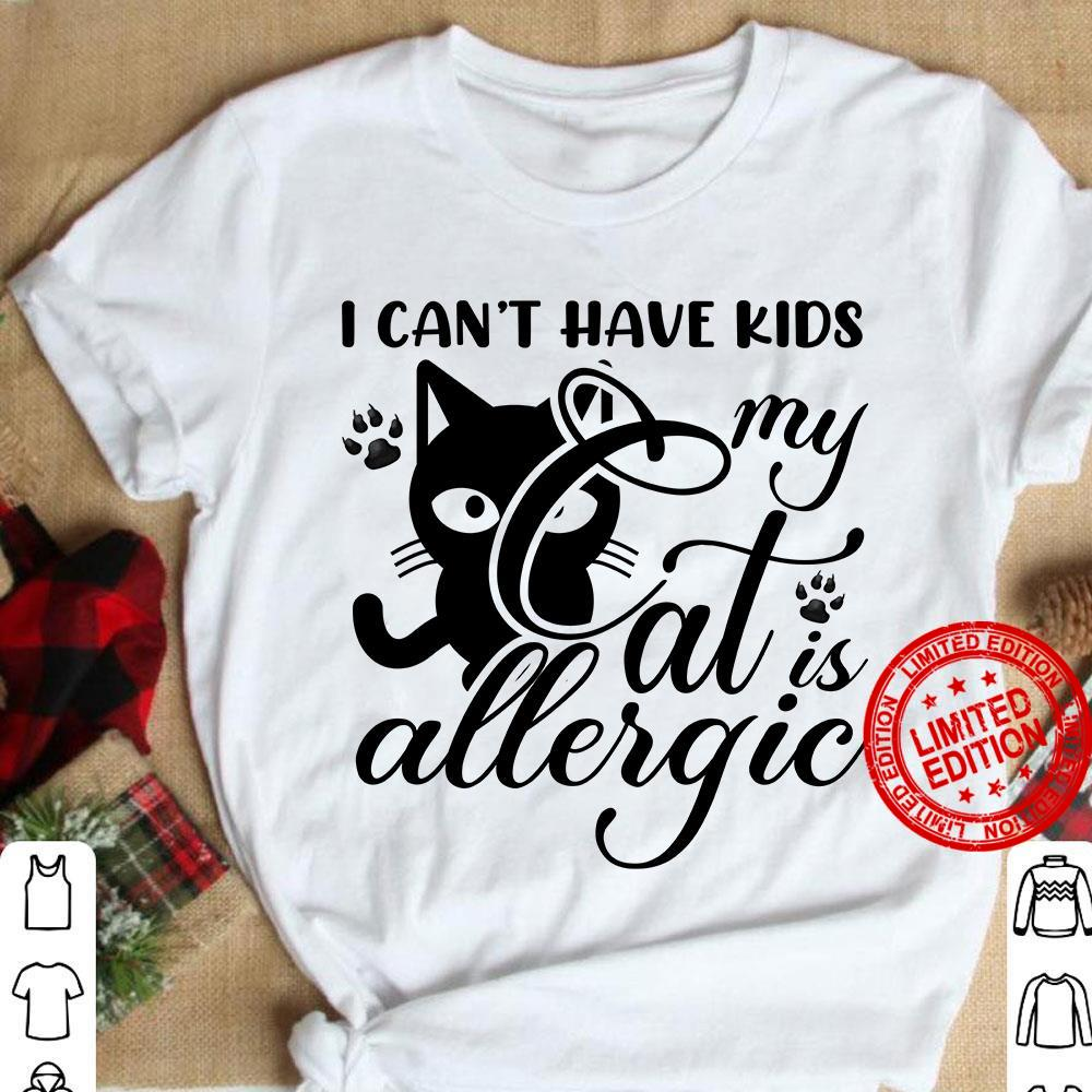 I Can't Have Kids My Cat Allergic Shirt