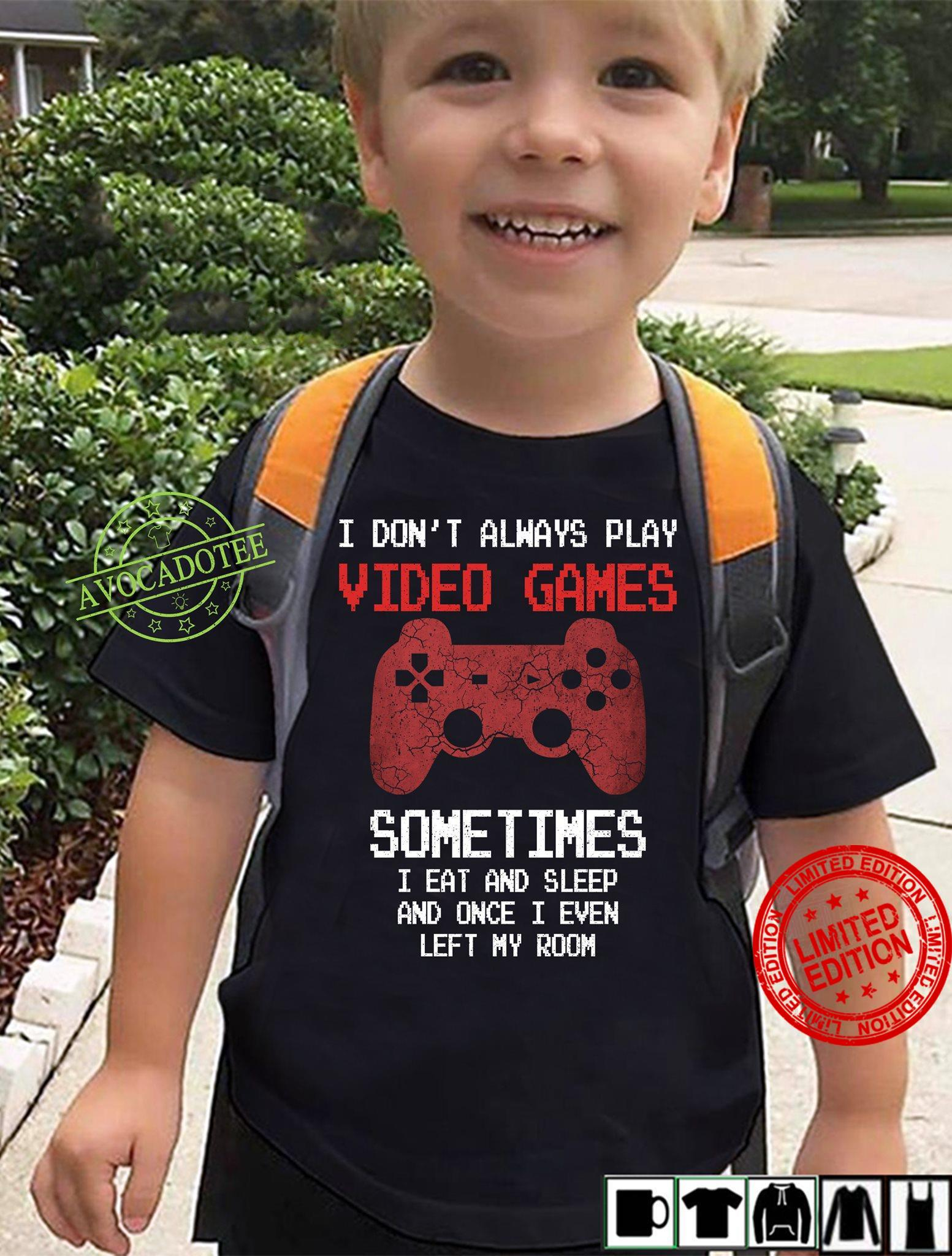 I Don't Always Play Video Games Sometimes Shirt