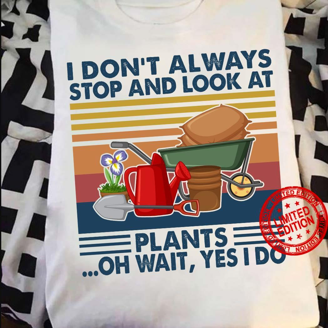 I Don't Always Stop And Look At Plans Oh Wait Yes I Do Shirt