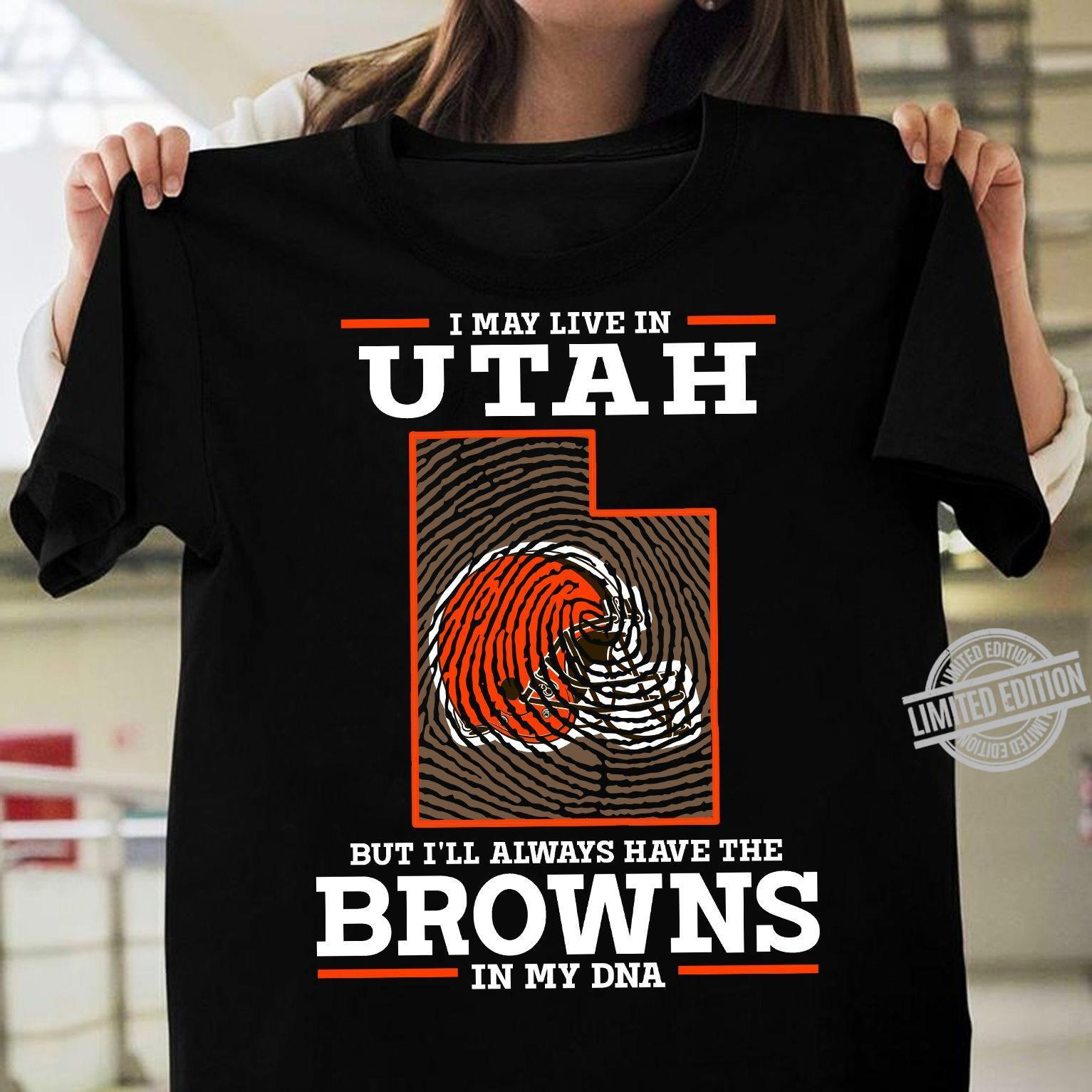 I May Live In Utah But I'll Always Have The Browns In My DNA Shirt