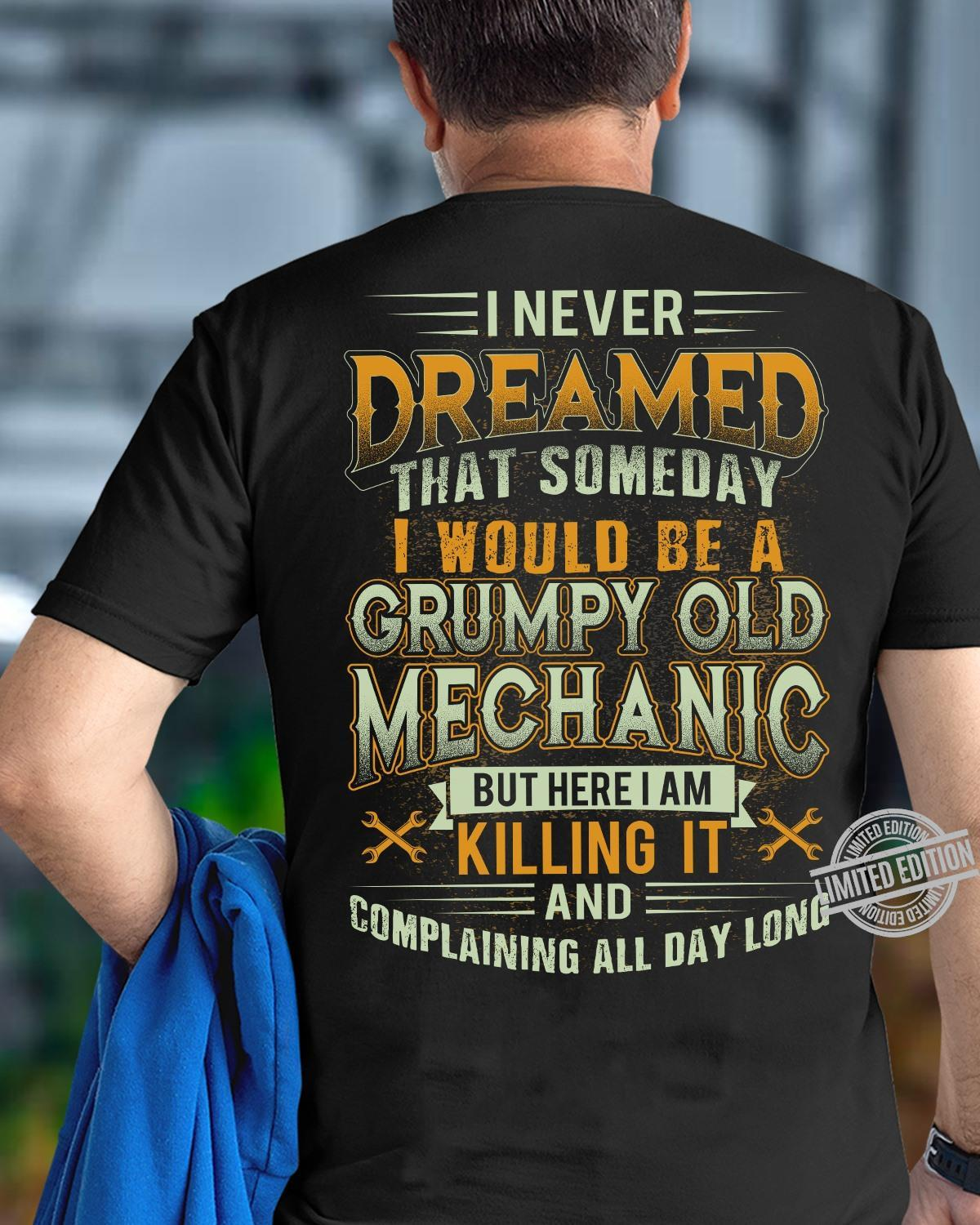 I Never Dreamed That Someday I Would Be A Grumpy Old Mechanic Killing It And Complaining All Day Long Shirt