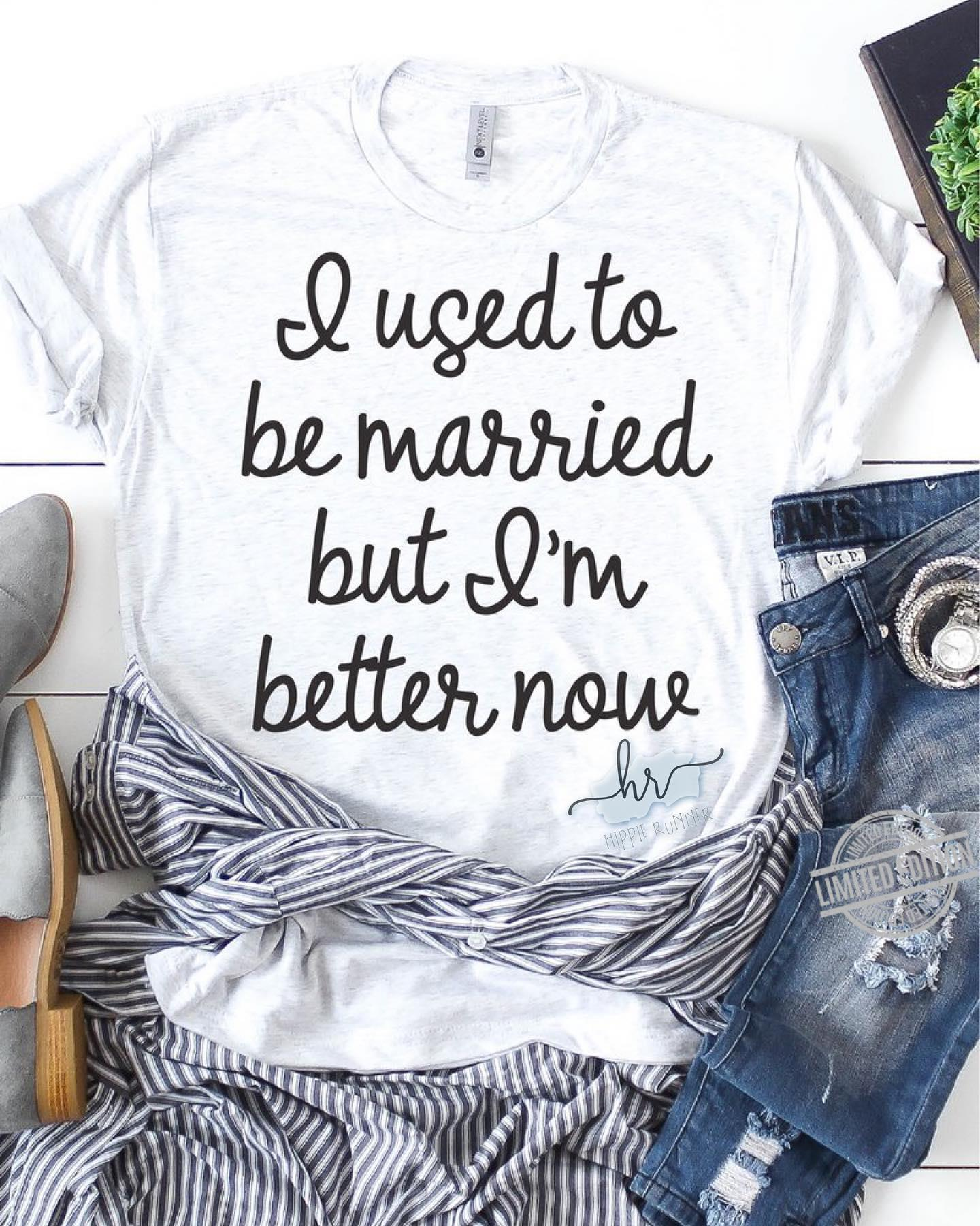 I Used To Be Married But I'm Better Nour Shirt