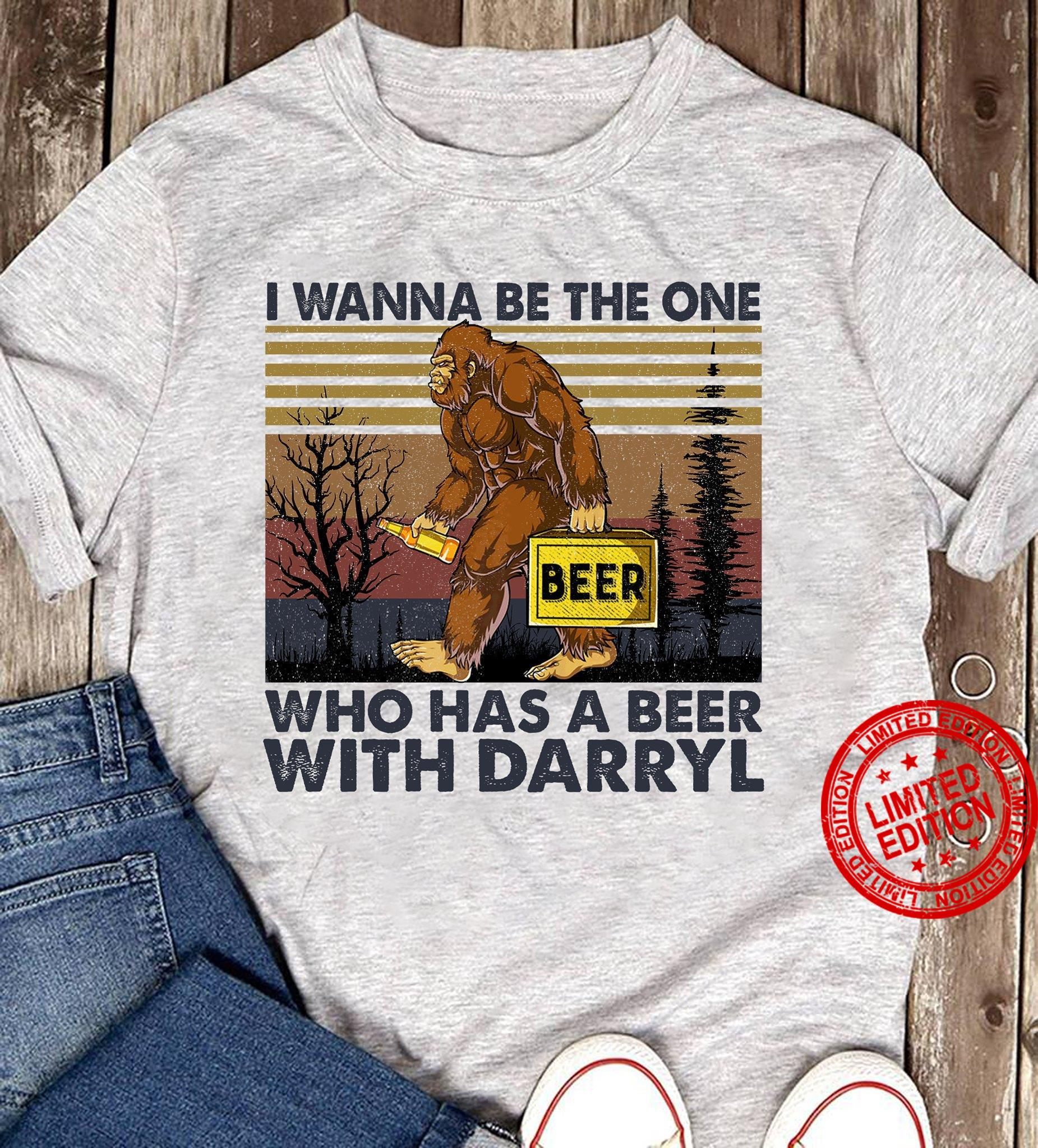 I Wanna Be The One Who Has A Beer With Darryl Shirt