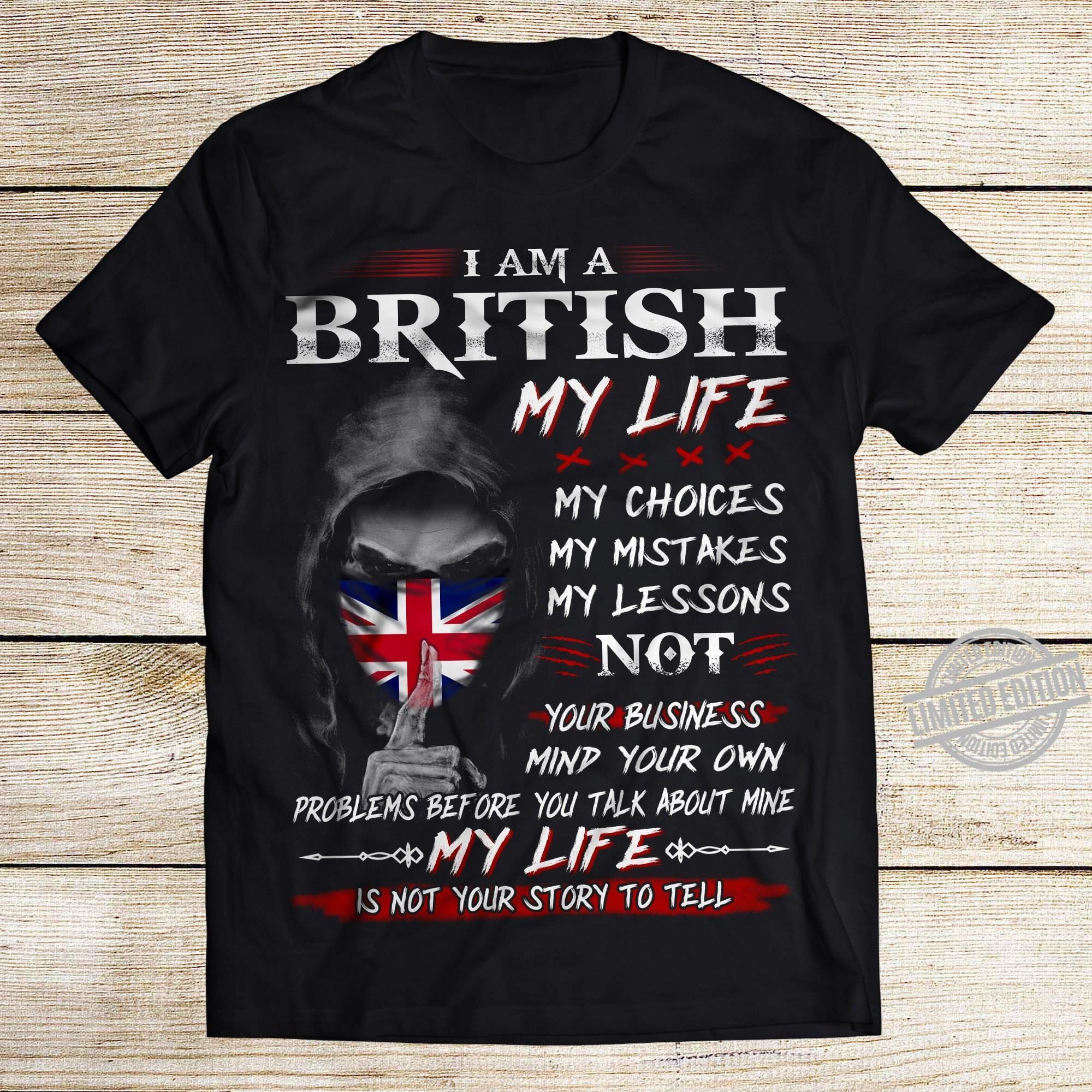 I am a British my life my choice my mistakes my lessons not your business mind your own my life shirt