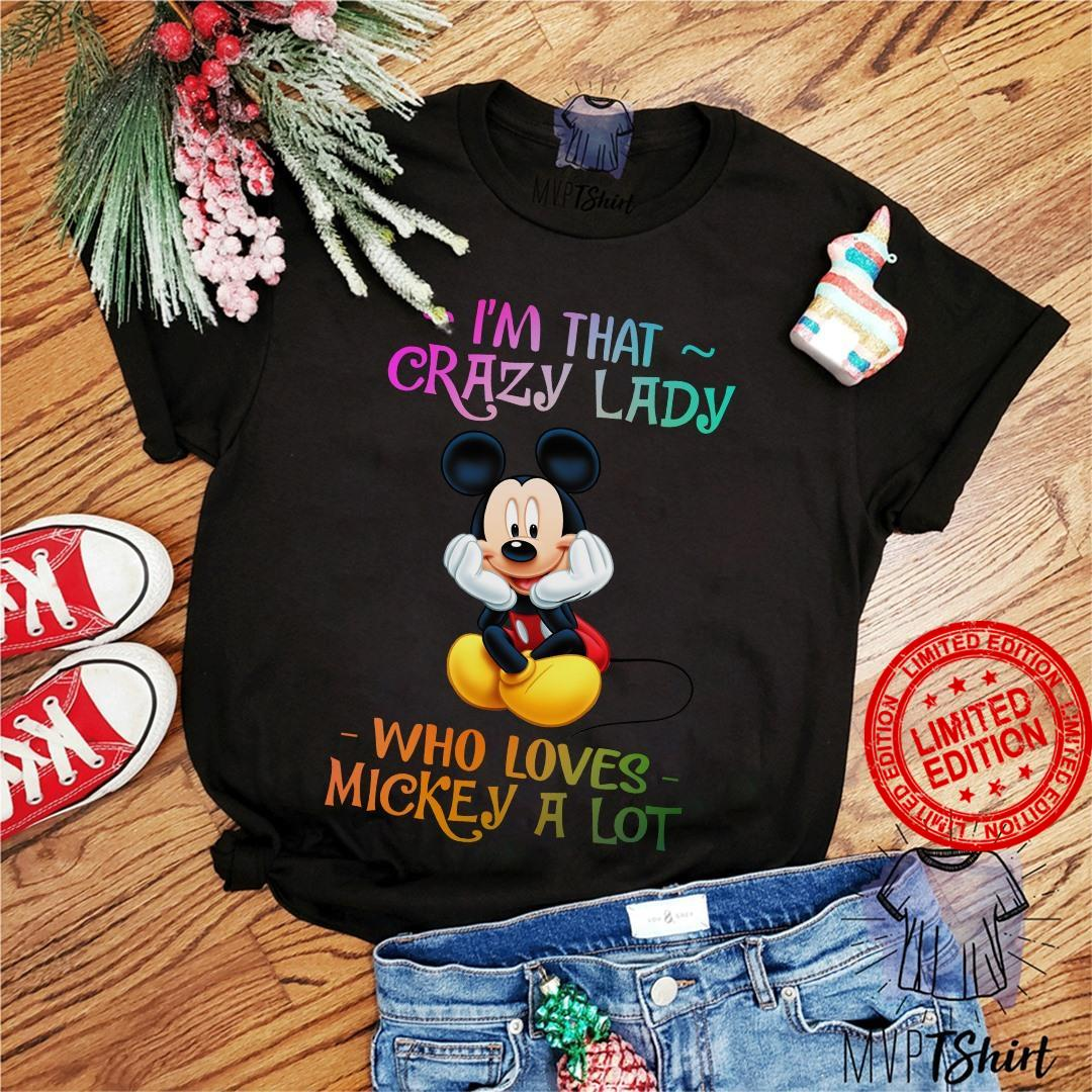 I'm That Crazy Lady Who Loves Mickey A Lot Shirt
