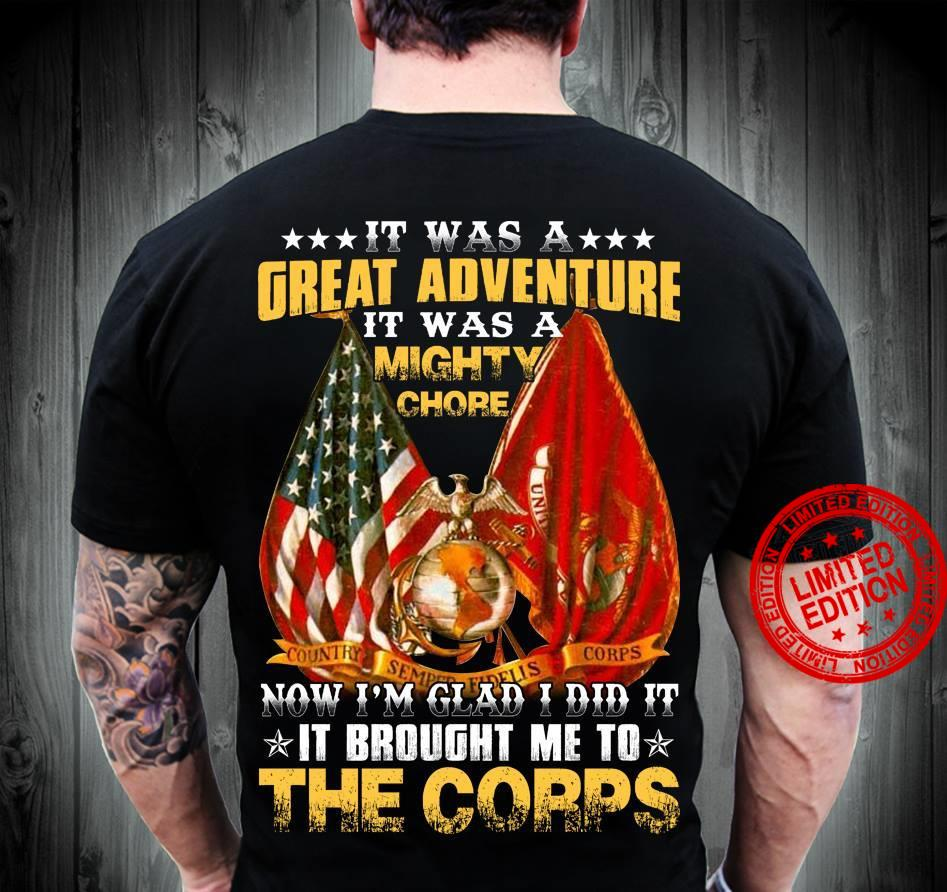 It Was A Great Adventure It Was A Mighty Chore Now I'm Glad I Did It It Brought Me To The Corps Shirt