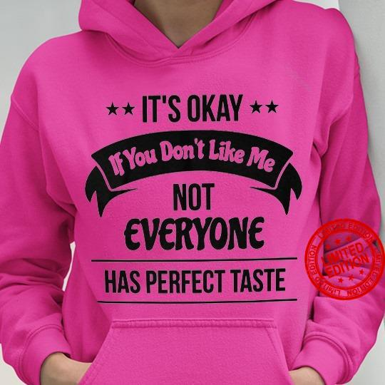 It's Okay If You Don't Like Me Not Everyone Has Perfect Taste Shirt