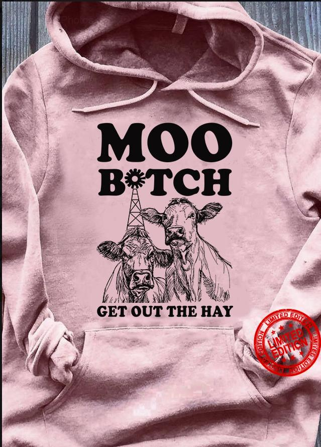 Moo Bitch Get Out The Hay Shirt