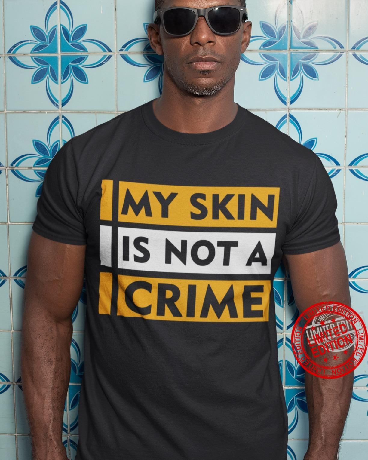 My Skin Is Not A Crime Shirt