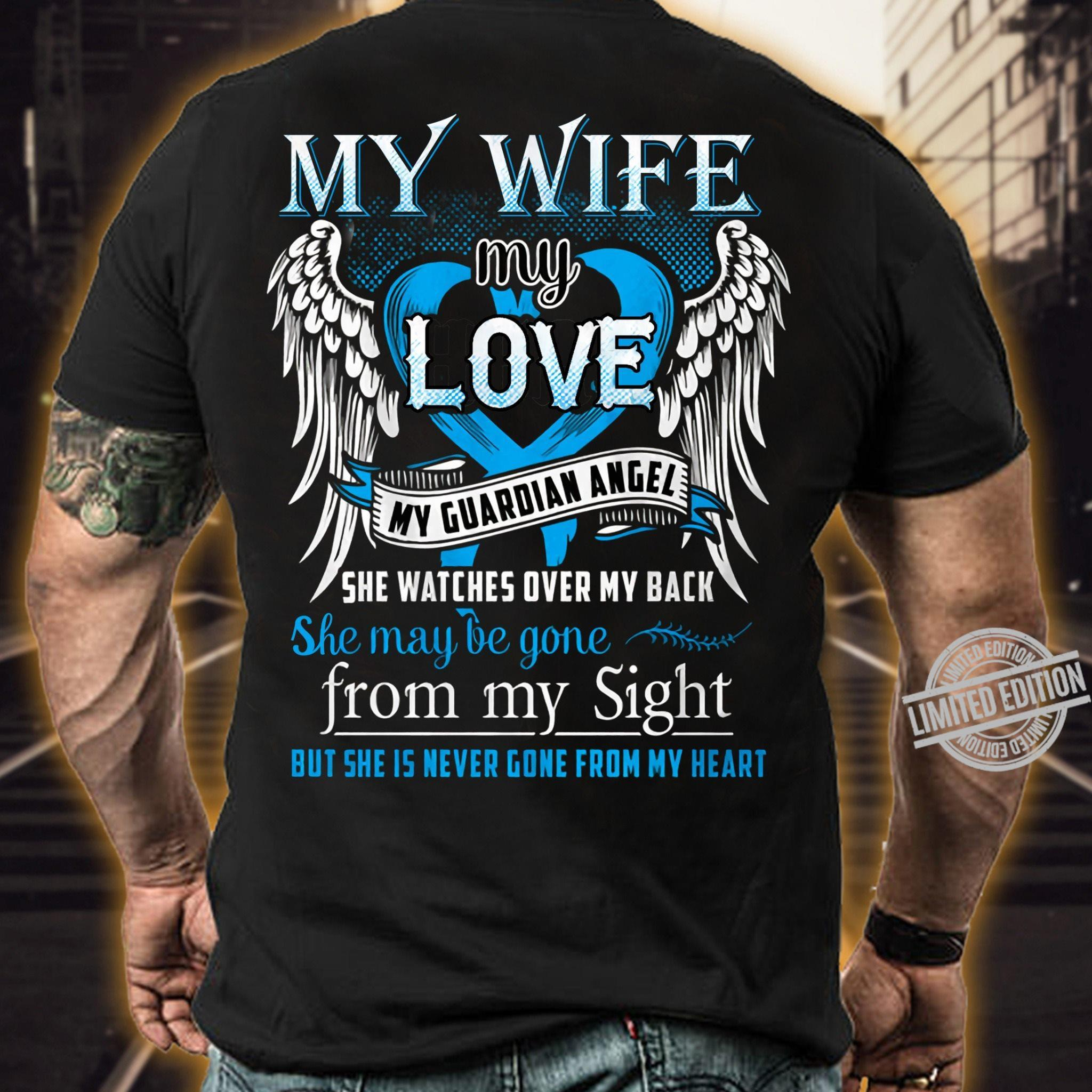 My Wife My Love My Guardian Angel From My Sight Shirt