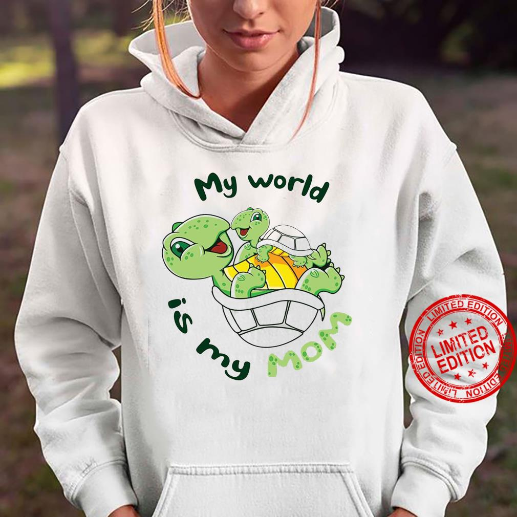 My World Is My Mom Shirt hoodie