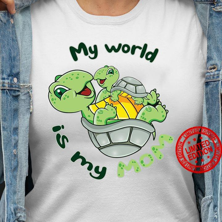 My World Is My Mom Shirt