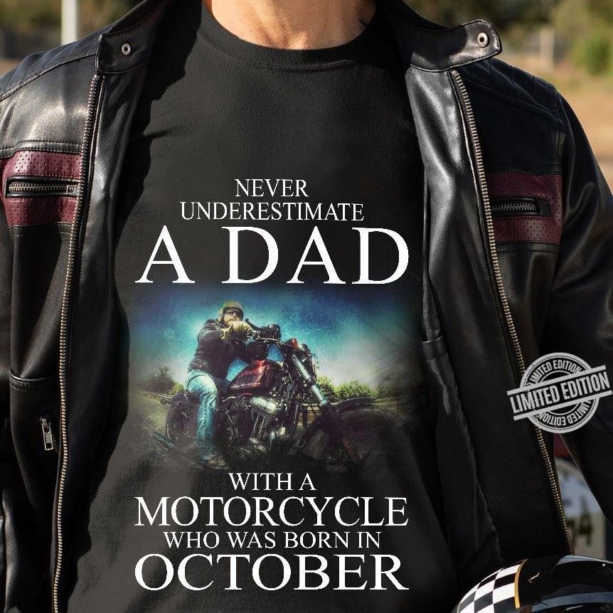 Never Underestimate A Dad With A Motorcycle Who Was Born In October Shirt