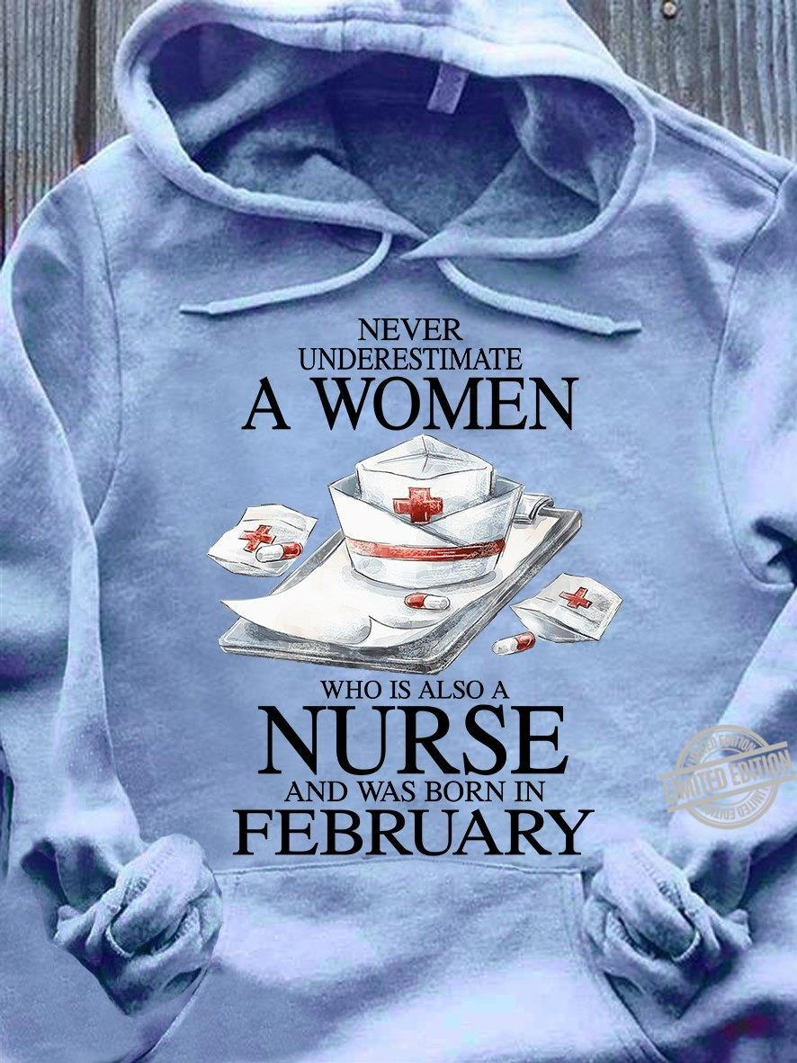 Never Underestimate A Woman Who Is Also A Nurse And Was Born In February Shirt
