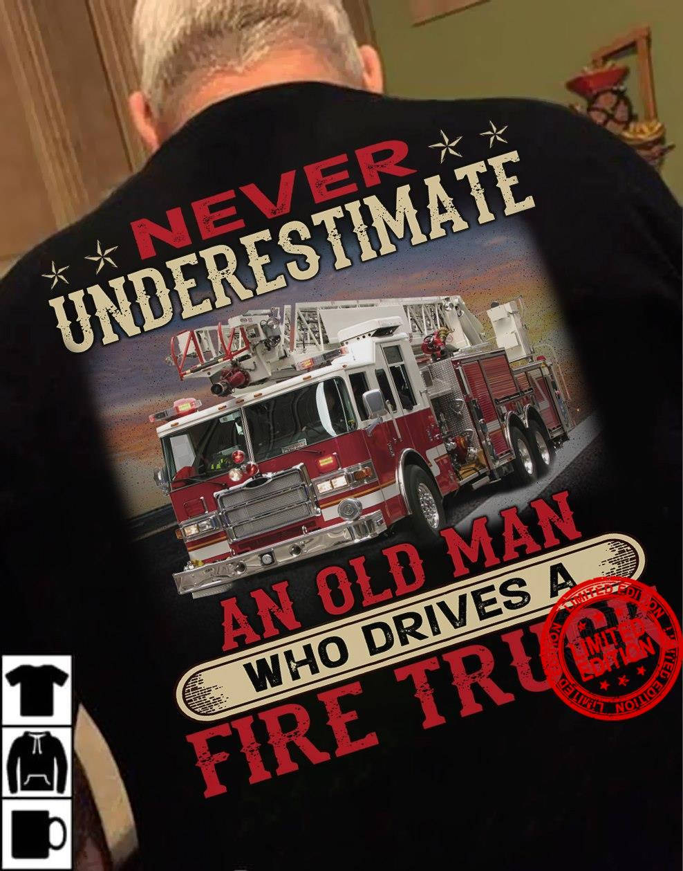 Never Underestimate An Old Man Who Drives A Fire Truck Shirt