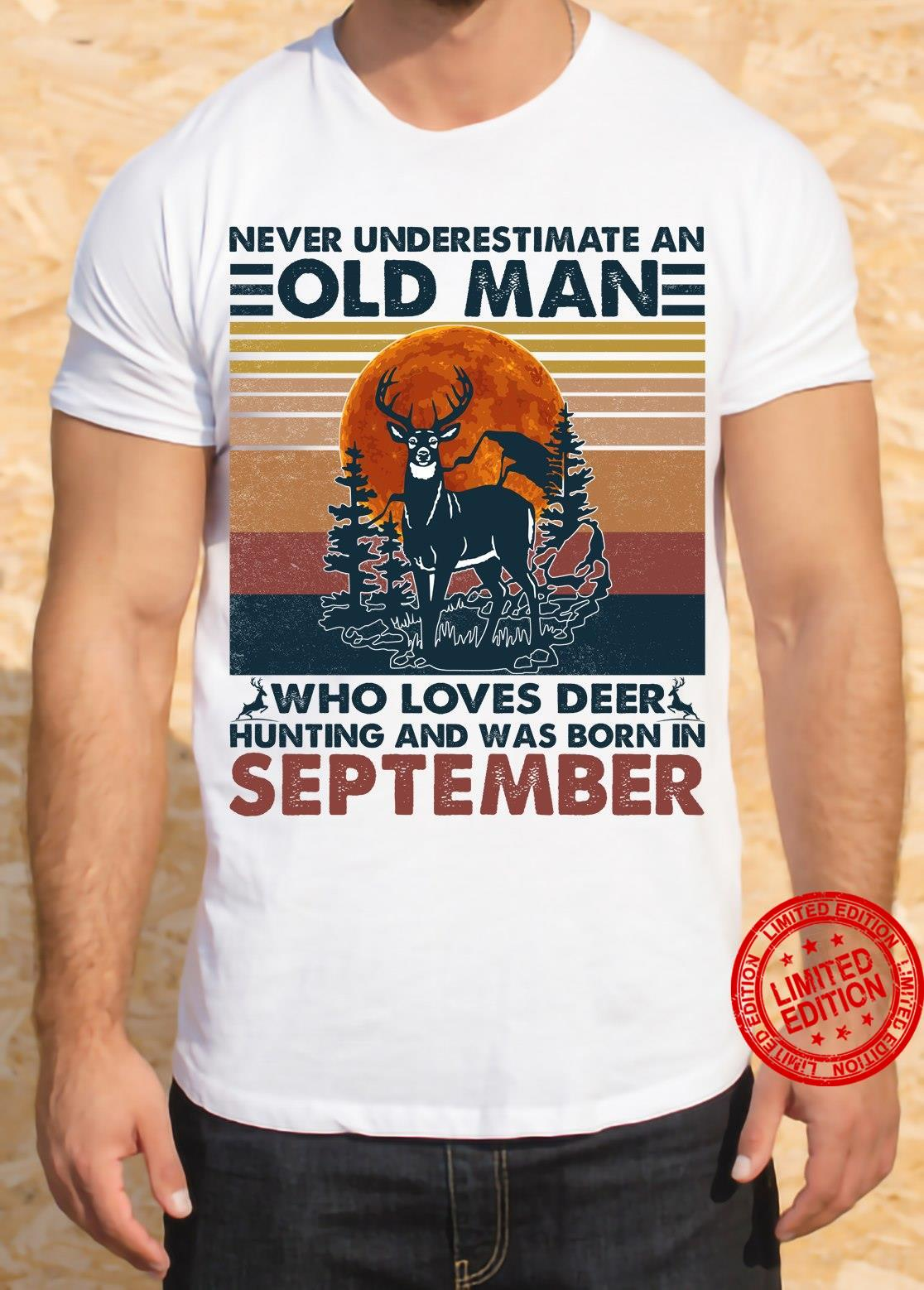 Never Underestimate An Old Man Who Loves Deer Hunting And Was Born In September Shirt